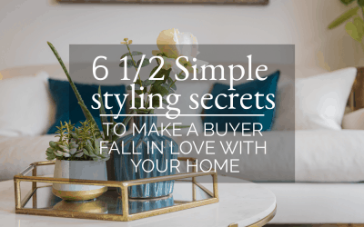 6 1/2 Simple styling secrets…TO MAKE A BUYER FALL IN LOVE WITH YOUR HOME